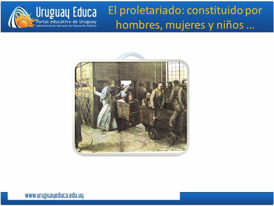 El proletariado: constituido por hombres, mujeres y niños …