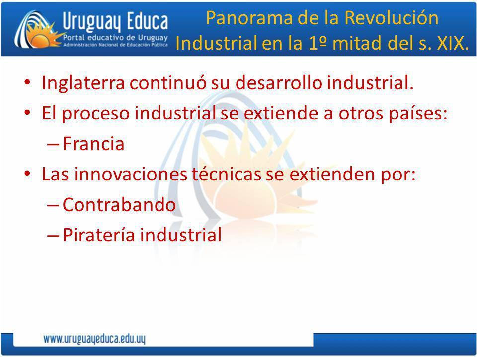 Panorama de la Revolución Industrial en la 1º mitad del s. XIX. Inglaterra continuó su desarrollo industrial. El proceso industrial se extiende a otro