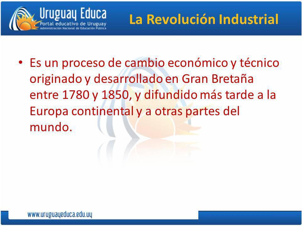 La Revolución Industrial Es un proceso de cambio económico y técnico originado y desarrollado en Gran Bretaña entre 1780 y 1850, y difundido más tarde