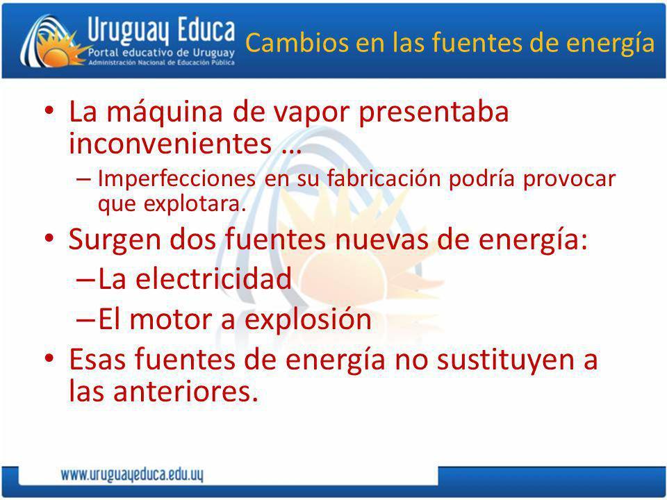Cambios en las fuentes de energía La máquina de vapor presentaba inconvenientes … – Imperfecciones en su fabricación podría provocar que explotara.