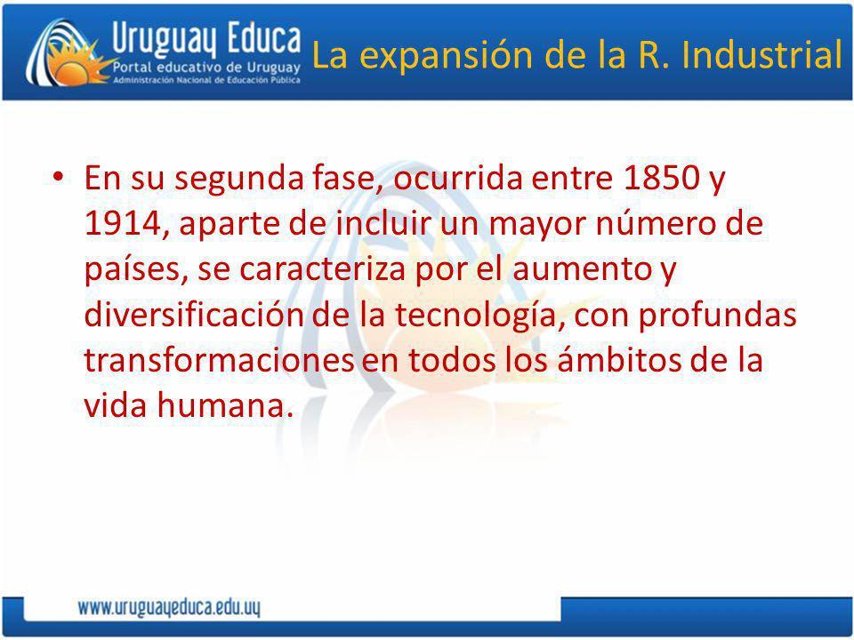 La expansión de la R. Industrial En su segunda fase, ocurrida entre 1850 y 1914, aparte de incluir un mayor número de países, se caracteriza por el au