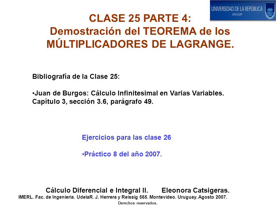 CLASE 25 PARTE 4: Demostración del TEOREMA de los MÚLTIPLICADORES DE LAGRANGE. Cálculo Diferencial e Integral II. Eleonora Catsigeras. IMERL. Fac. de