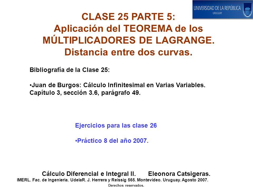 CLASE 25 PARTE 5: Aplicación del TEOREMA de los MÚLTIPLICADORES DE LAGRANGE. Distancia entre dos curvas. Cálculo Diferencial e Integral II. Eleonora C