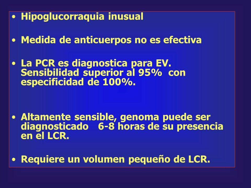 Hipoglucorraquia inusual Medida de anticuerpos no es efectiva La PCR es diagnostica para EV. Sensibilidad superior al 95% con especificidad de 100%. A