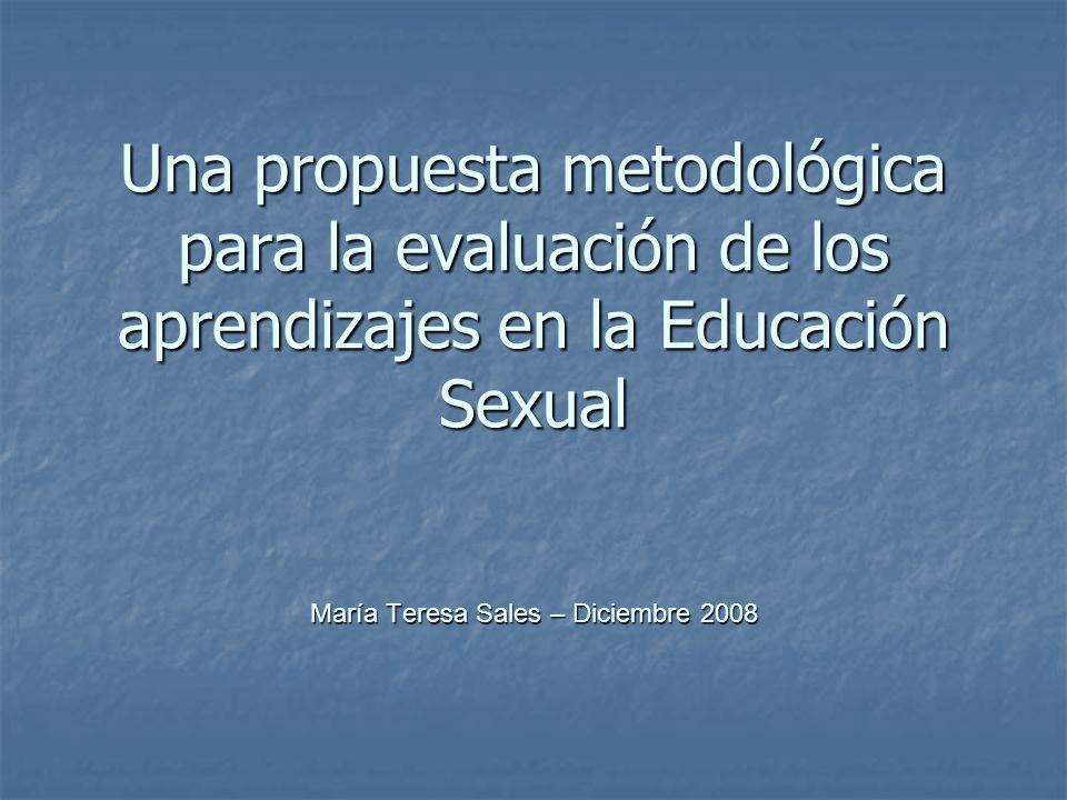 Una propuesta metodológica para la evaluación de los aprendizajes en la Educación Sexual María Teresa Sales – Diciembre 2008