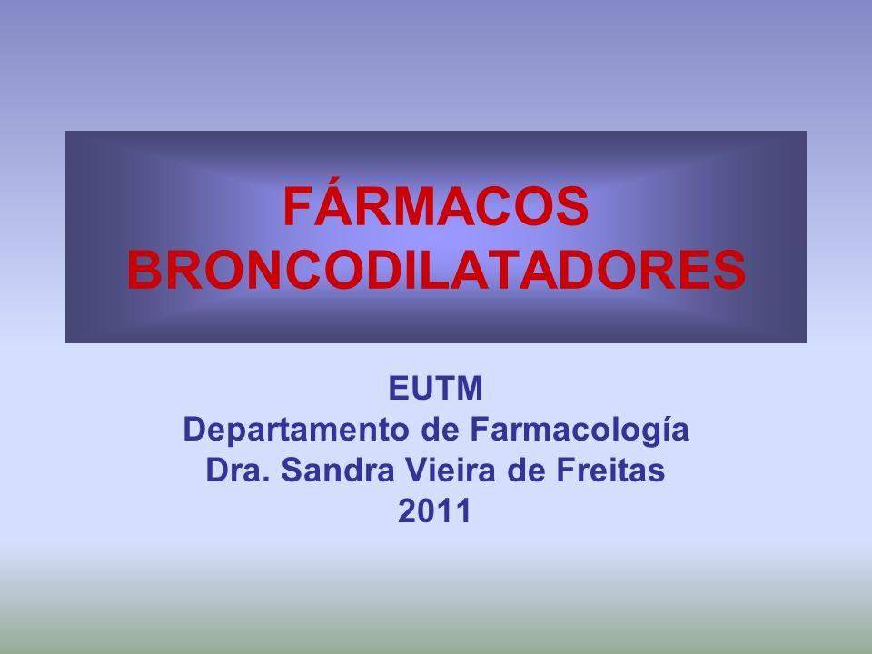 FÁRMACOS BRONCODILATADORES EUTM Departamento de Farmacología Dra. Sandra Vieira de Freitas 2011