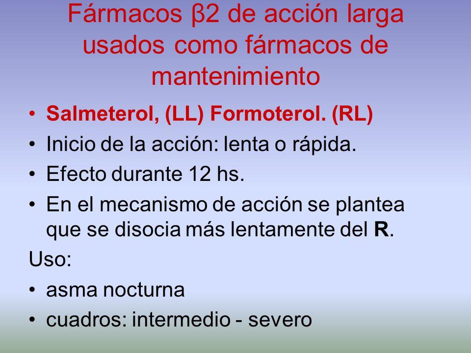 Fármacos β2 de acción larga usados como fármacos de mantenimiento Salmeterol, (LL) Formoterol. (RL) Inicio de la acción: lenta o rápida. Efecto durant