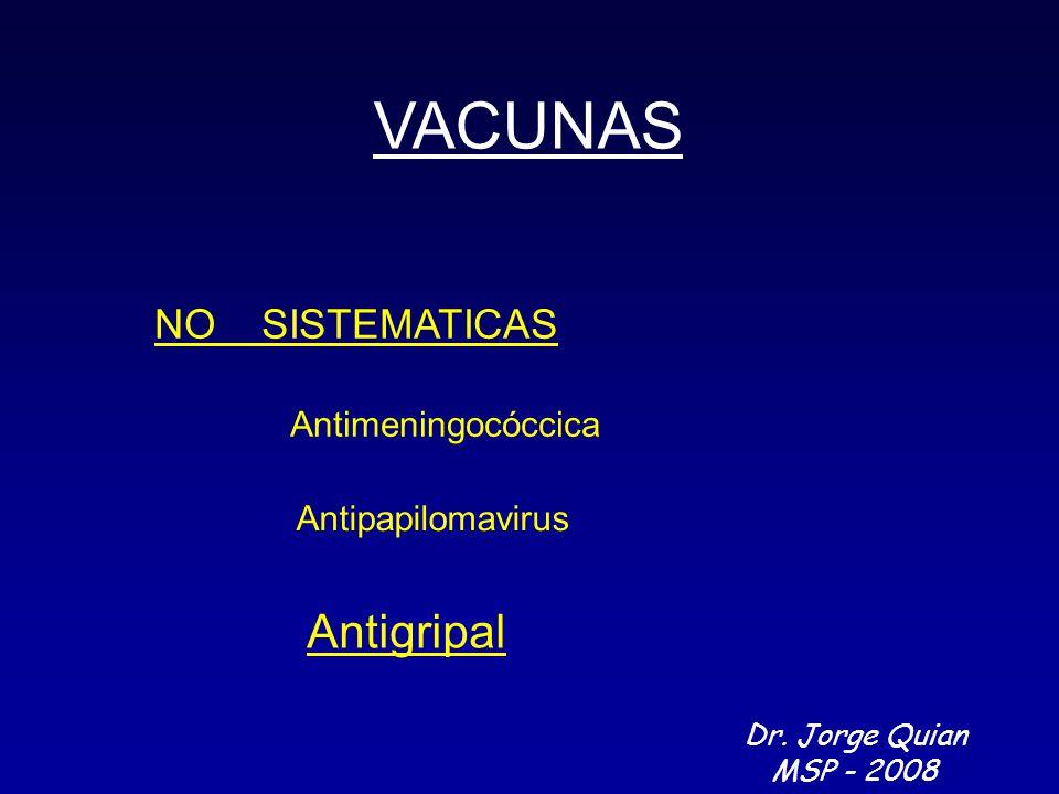 VACUNAS NO SISTEMATICAS Antimeningocóccica Antipapilomavirus Antigripal Dr. Jorge Quian MSP - 2008