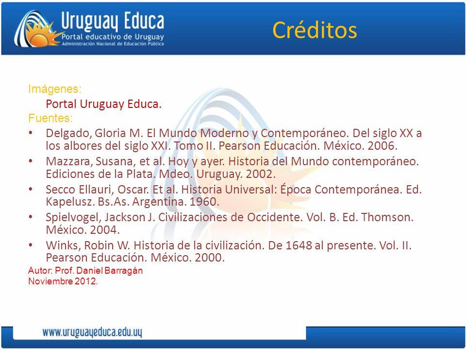 Créditos Imágenes: Portal Uruguay Educa. Fuentes: Delgado, Gloria M. El Mundo Moderno y Contemporáneo. Del siglo XX a los albores del siglo XXI. Tomo