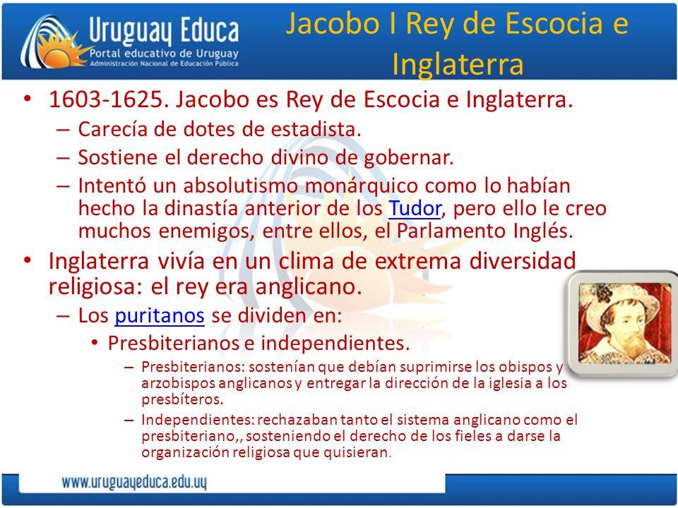 Jacobo I Rey de Escocia e Inglaterra 1603-1625. Jacobo es Rey de Escocia e Inglaterra. – Carecía de dotes de estadista. – Sostiene el derecho divino d