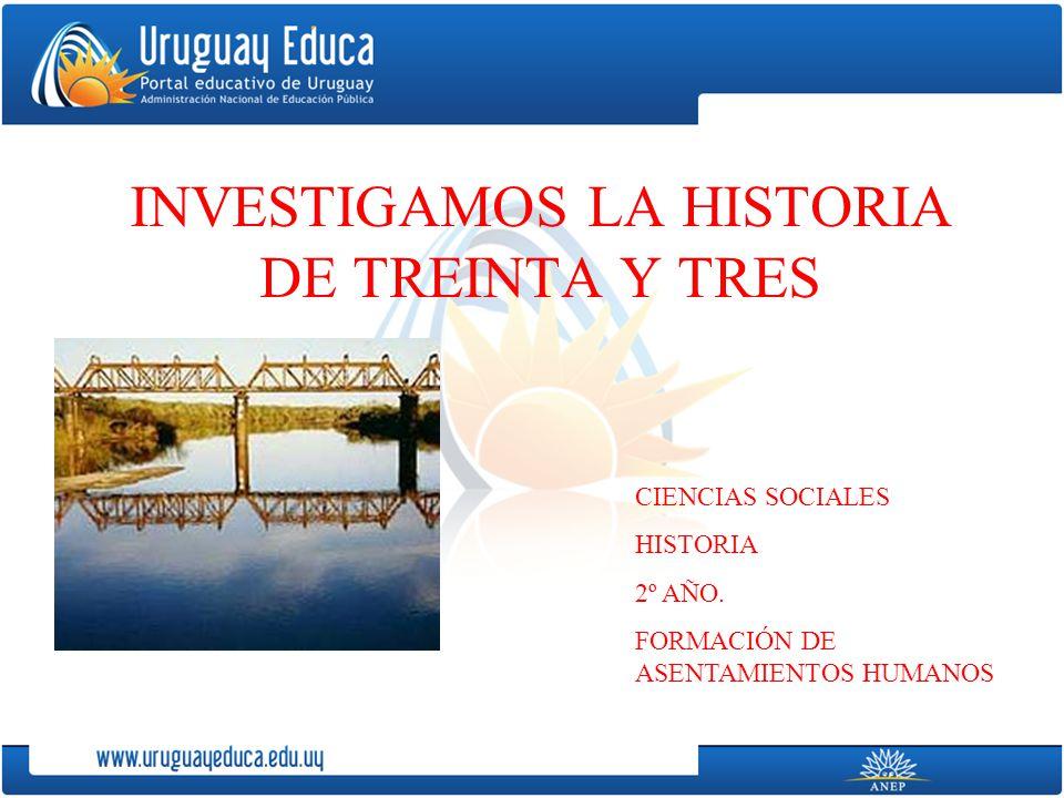 INVESTIGAMOS LA HISTORIA DE TREINTA Y TRES CIENCIAS SOCIALES HISTORIA 2º AÑO. FORMACIÓN DE ASENTAMIENTOS HUMANOS