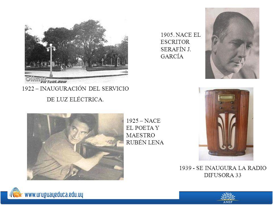 1905. NACE EL ESCRITOR SERAFÍN J. GARCÍA 1922 – INAUGURACIÓN DEL SERVICIO DE LUZ ELÉCTRICA. 1925 – NACE EL POETA Y MAESTRO RUBÉN LENA 1939 - SE INAUGU