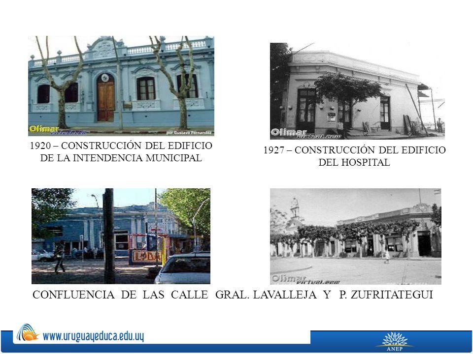 1920 – CONSTRUCCIÓN DEL EDIFICIO DE LA INTENDENCIA MUNICIPAL 1927 – CONSTRUCCIÓN DEL EDIFICIO DEL HOSPITAL CONFLUENCIA DE LAS CALLE GRAL. LAVALLEJA Y