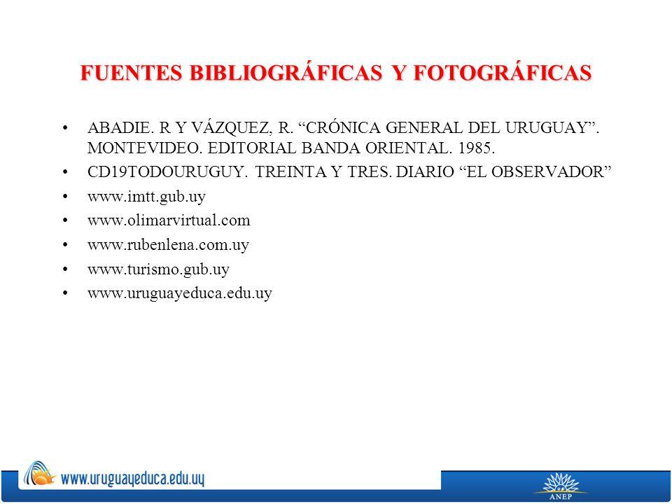 FUENTES BIBLIOGRÁFICAS Y FOTOGRÁFICAS ABADIE. R Y VÁZQUEZ, R. CRÓNICA GENERAL DEL URUGUAY. MONTEVIDEO. EDITORIAL BANDA ORIENTAL. 1985. CD19TODOURUGUY.
