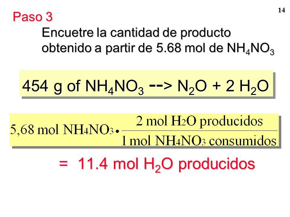 13 454 g of NH 4 NO 3 --> N 2 O + 2 H 2 O La ecuación nos dice que: 1 mol NH 4 NO 3 --- > 2 mol H 2 O Esta relación puede expresarse mediante el COCIE