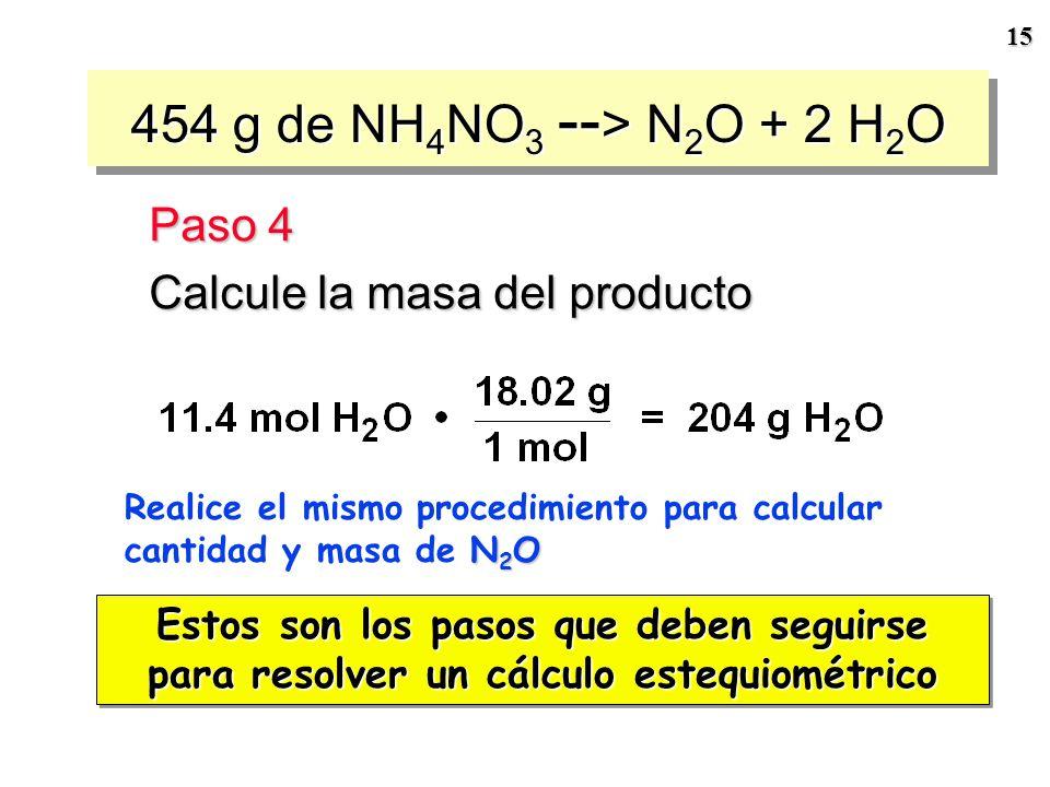 14 = 11.4 mol H 2 O producidos Paso 3 Encuetre la cantidad de producto obtenido a partir de 5.68 mol de NH 4 NO 3 454 g of NH 4 NO 3 -- > N 2 O + 2 H