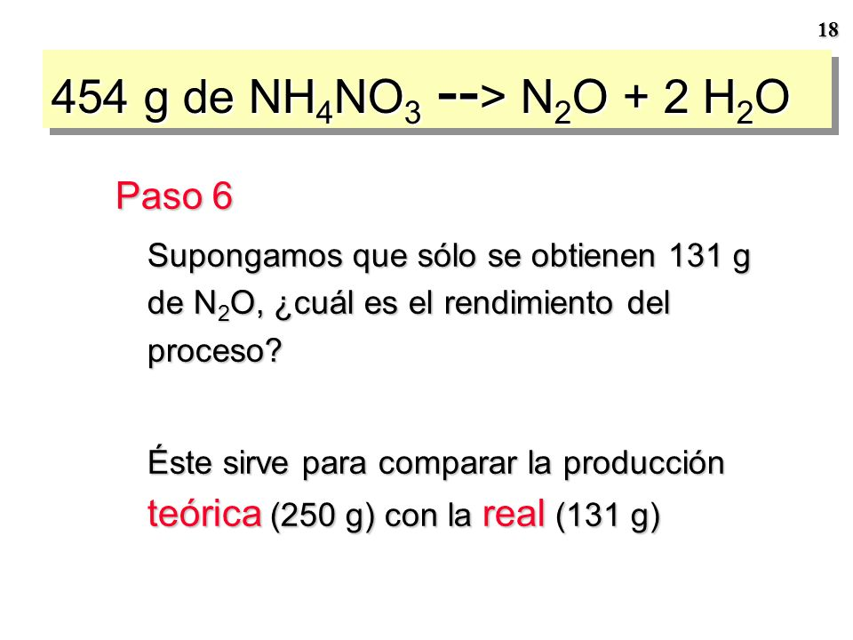 17 454 g de NH 4 NO 3 -- > N 2 O + 2 H 2 O Paso 5 ¿Qué cantidad de N 2 O se forma.
