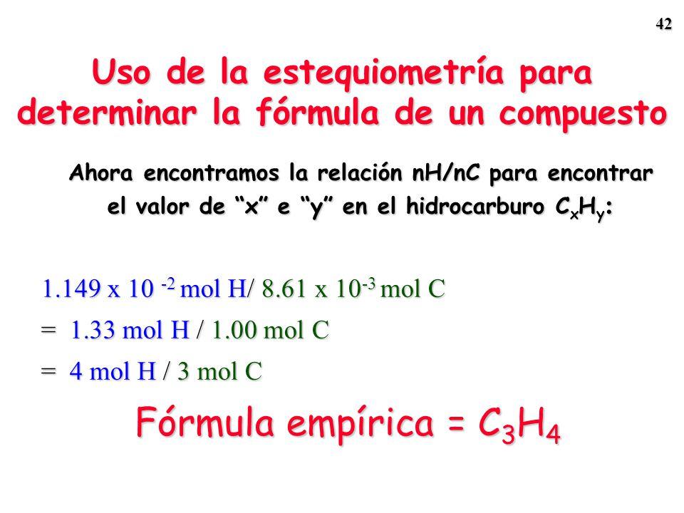41 1. Calculamos la cantidad de C en el CO 2 8.61 x 10 -3 mol CO 2 -- > 8.61 x 10 -3 mol C 2. Calculamos la cantidad de H en el H 2 O 5.744 x 10 -3 mo