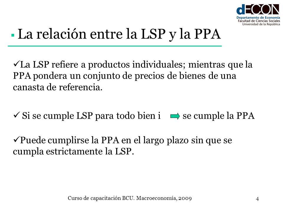 Curso de capacitación BCU. Macroeconomía, 20094 La LSP refiere a productos individuales; mientras que la PPA pondera un conjunto de precios de bienes