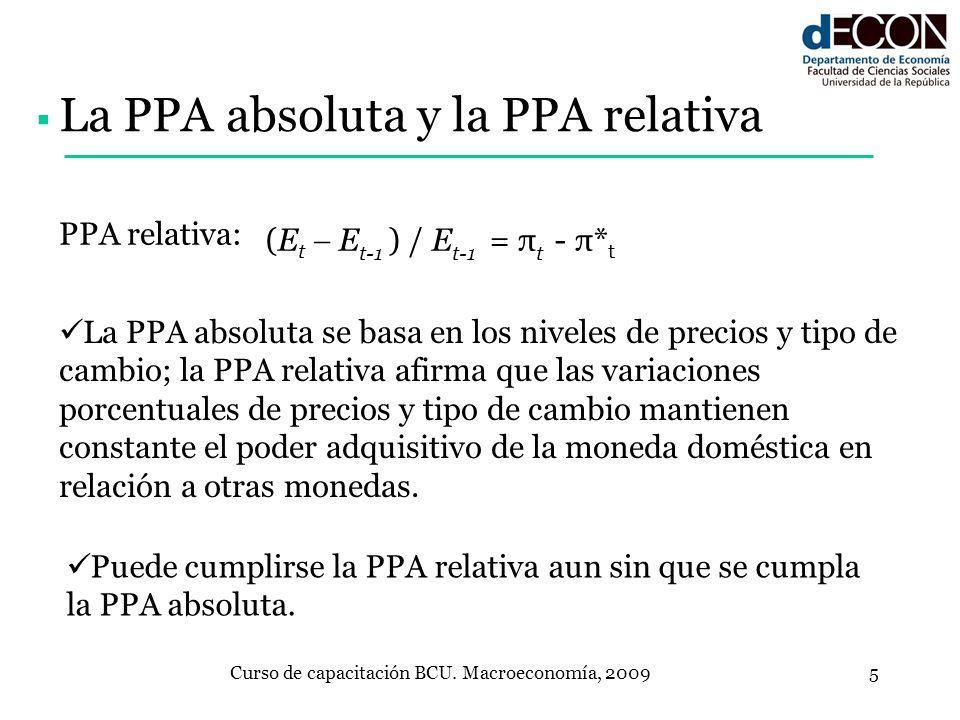 Curso de capacitación BCU. Macroeconomía, 20095 La PPA absoluta se basa en los niveles de precios y tipo de cambio; la PPA relativa afirma que las var