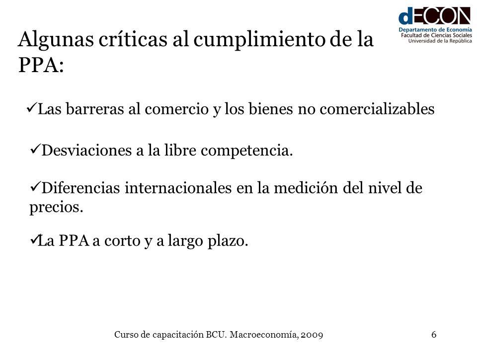 Curso de capacitación BCU. Macroeconomía, 20096 Algunas críticas al cumplimiento de la PPA: Las barreras al comercio y los bienes no comercializables