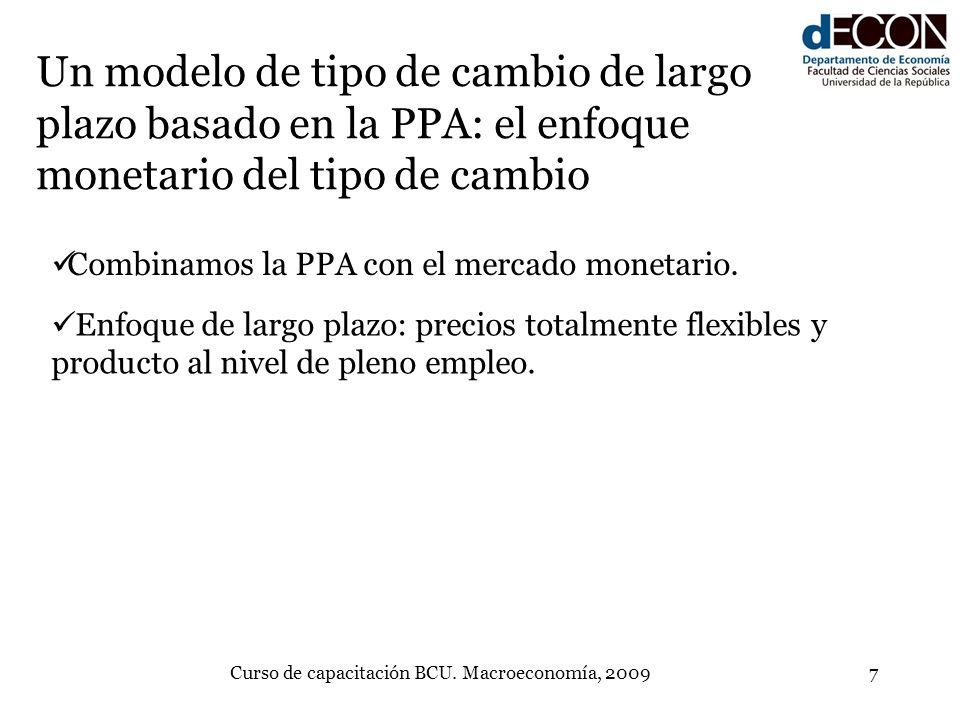 Curso de capacitación BCU. Macroeconomía, 20097 Un modelo de tipo de cambio de largo plazo basado en la PPA: el enfoque monetario del tipo de cambio C