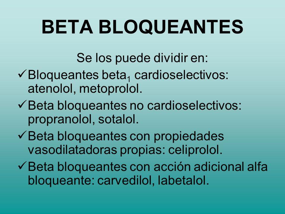 Se los puede dividir en: Bloqueantes beta 1 cardioselectivos: atenolol, metoprolol. Beta bloqueantes no cardioselectivos: propranolol, sotalol. Beta b