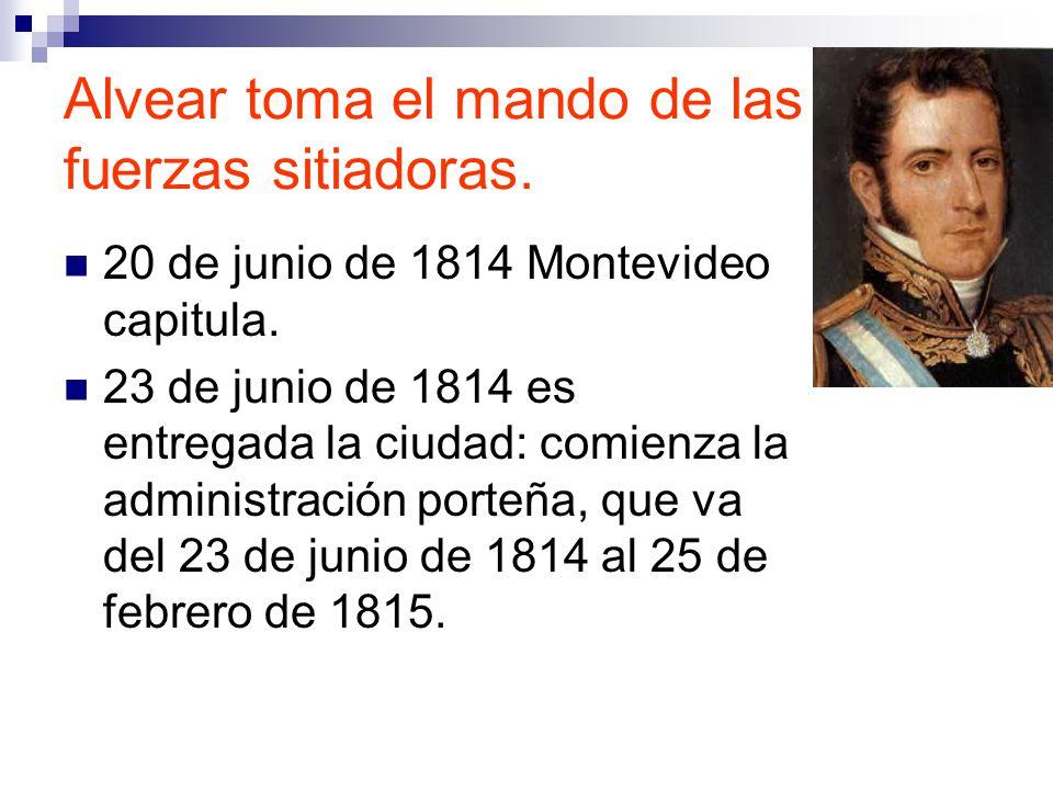 Alvear toma el mando de las fuerzas sitiadoras.20 de junio de 1814 Montevideo capitula.