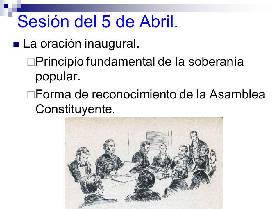 Sesión del 5 de Abril.La oración inaugural. Principio fundamental de la soberanía popular.
