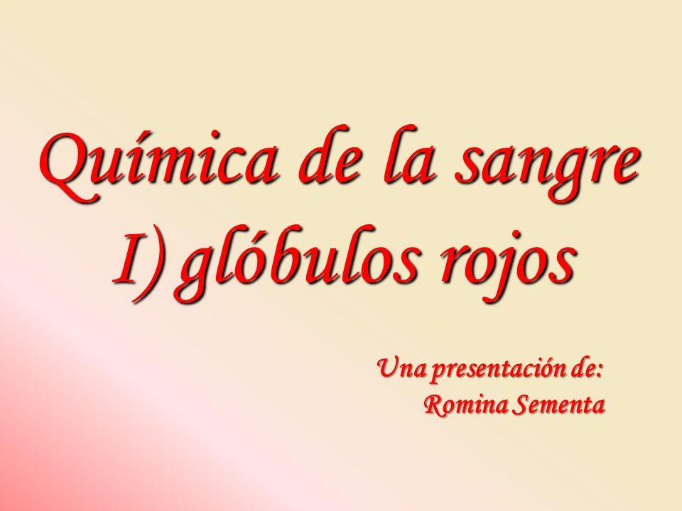 Química de la sangre I) glóbulos rojos Una presentación de: Romina Sementa