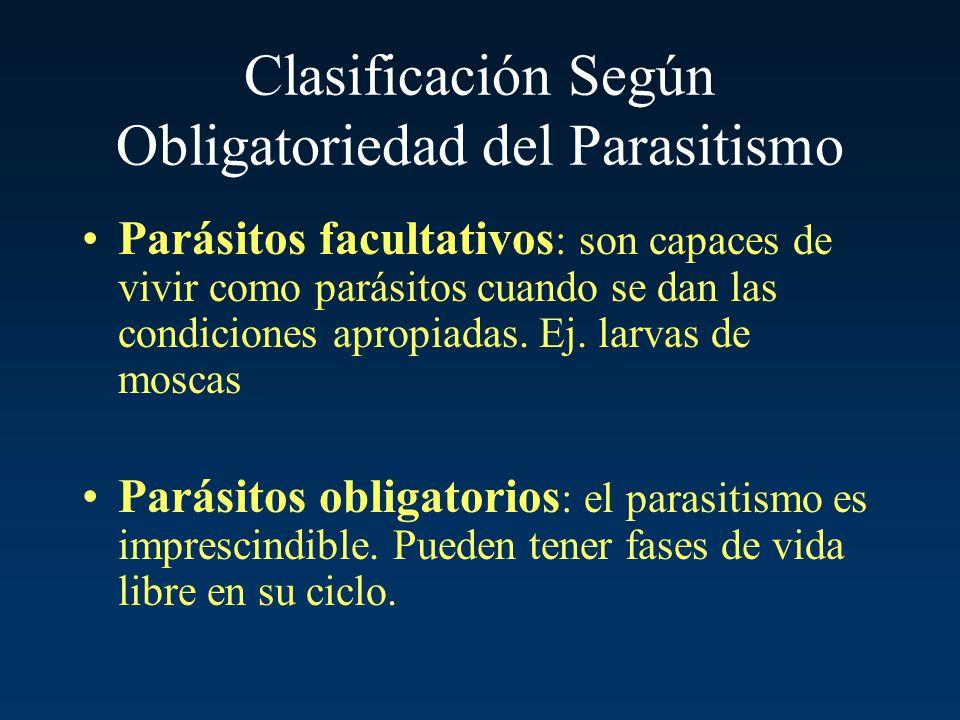 Clasificación Según Obligatoriedad del Parasitismo Parásitos facultativos : son capaces de vivir como parásitos cuando se dan las condiciones apropiad
