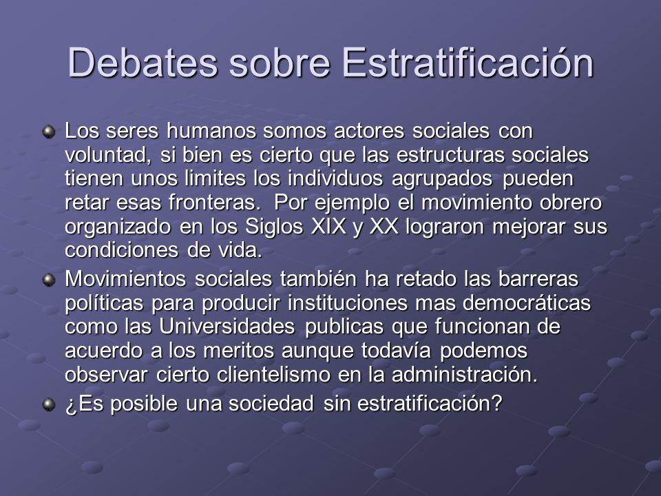 Debates sobre Estratificación Los seres humanos somos actores sociales con voluntad, si bien es cierto que las estructuras sociales tienen unos limite