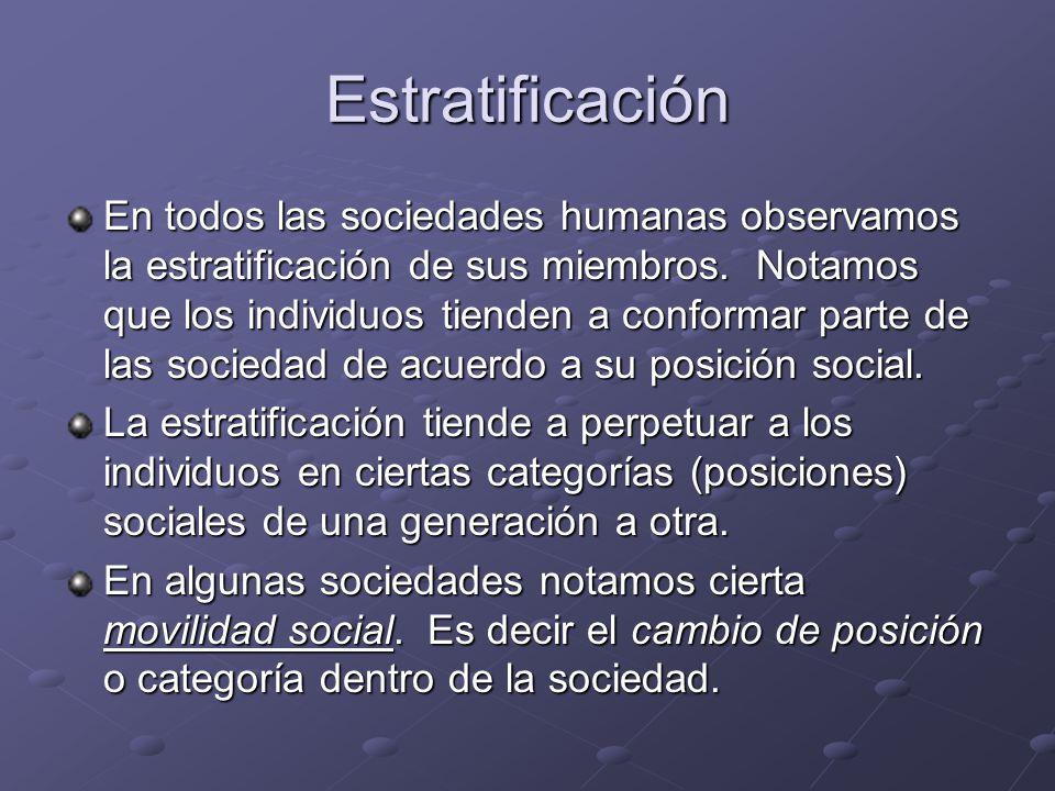 Estratificación En todos las sociedades humanas observamos la estratificación de sus miembros. Notamos que los individuos tienden a conformar parte de