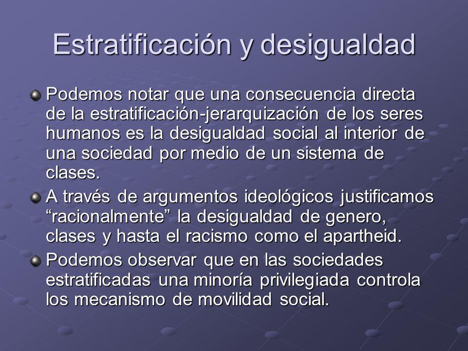 Estratificación y desigualdad Podemos notar que una consecuencia directa de la estratificación-jerarquización de los seres humanos es la desigualdad s