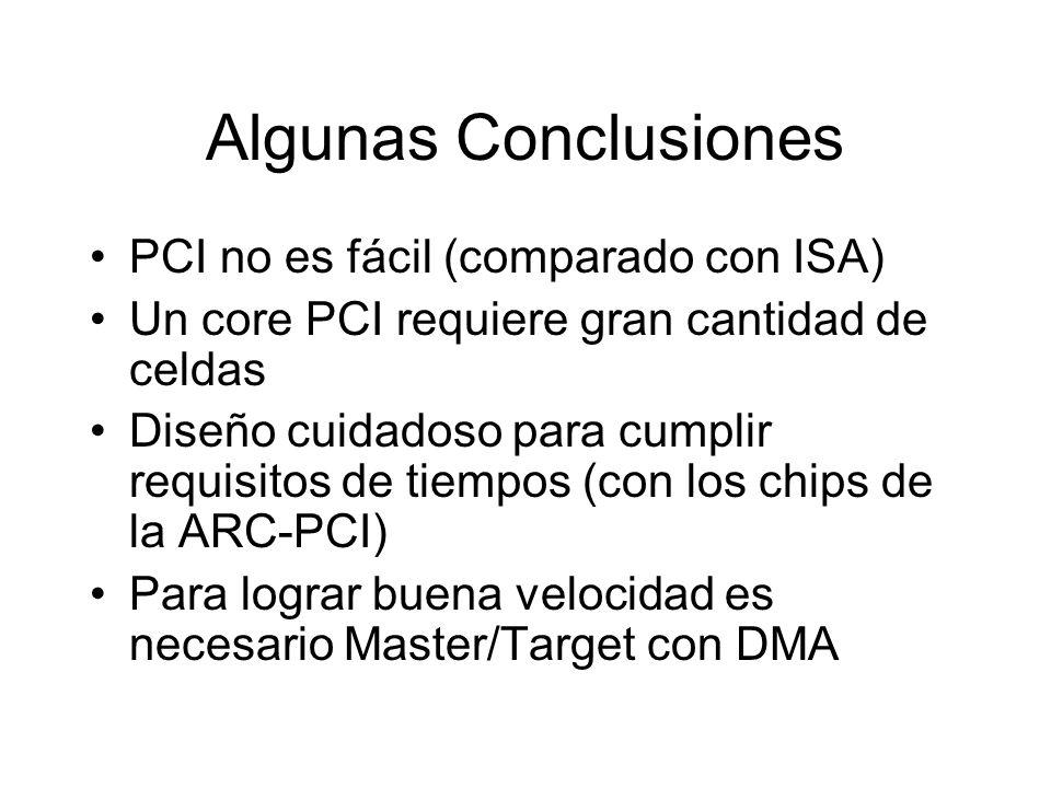 Algunas Conclusiones PCI no es fácil (comparado con ISA) Un core PCI requiere gran cantidad de celdas Diseño cuidadoso para cumplir requisitos de tiempos (con los chips de la ARC-PCI) Para lograr buena velocidad es necesario Master/Target con DMA