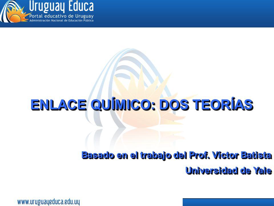 1 ENLACE QUÍMICO: DOS TEORÍAS Basado en el trabajo del Prof. Víctor Batista Universidad de Yale Basado en el trabajo del Prof. Víctor Batista Universi