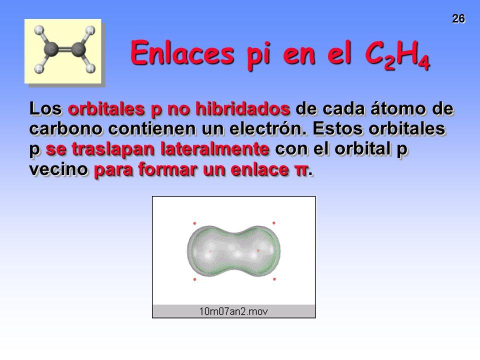 26 Los orbitales p no hibridados de cada átomo de carbono contienen un electrón. Estos orbitales p se traslapan lateralmente con el orbital p vecino p