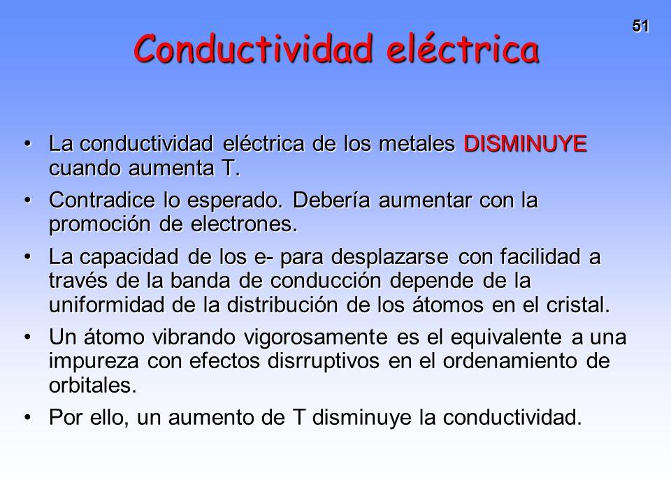 51 La conductividad eléctrica de los metales DISMINUYE cuando aumenta T.La conductividad eléctrica de los metales DISMINUYE cuando aumenta T. Contradi