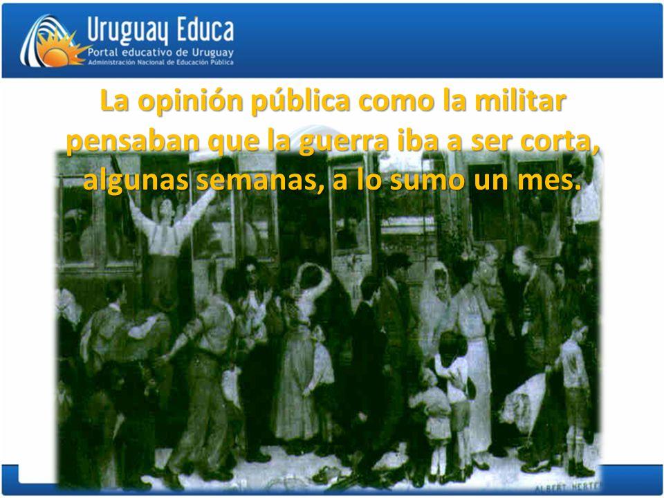 Prof. Daniel Barragán La opinión pública como la militar pensaban que la guerra iba a ser corta, algunas semanas, a lo sumo un mes.
