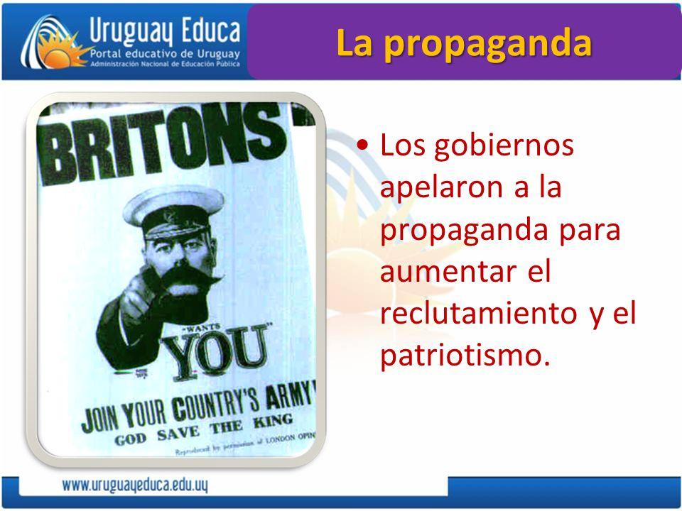 La propaganda Los gobiernos apelaron a la propaganda para aumentar el reclutamiento y el patriotismo.