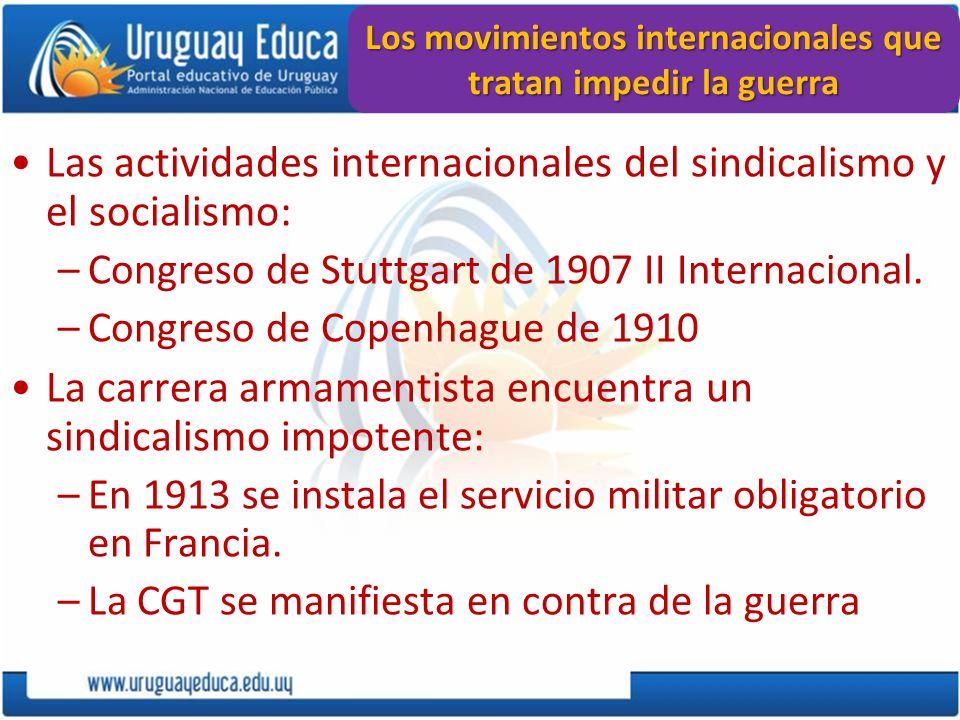 Los movimientos internacionales que tratan impedir la guerra Las actividades internacionales del sindicalismo y el socialismo: –Congreso de Stuttgart