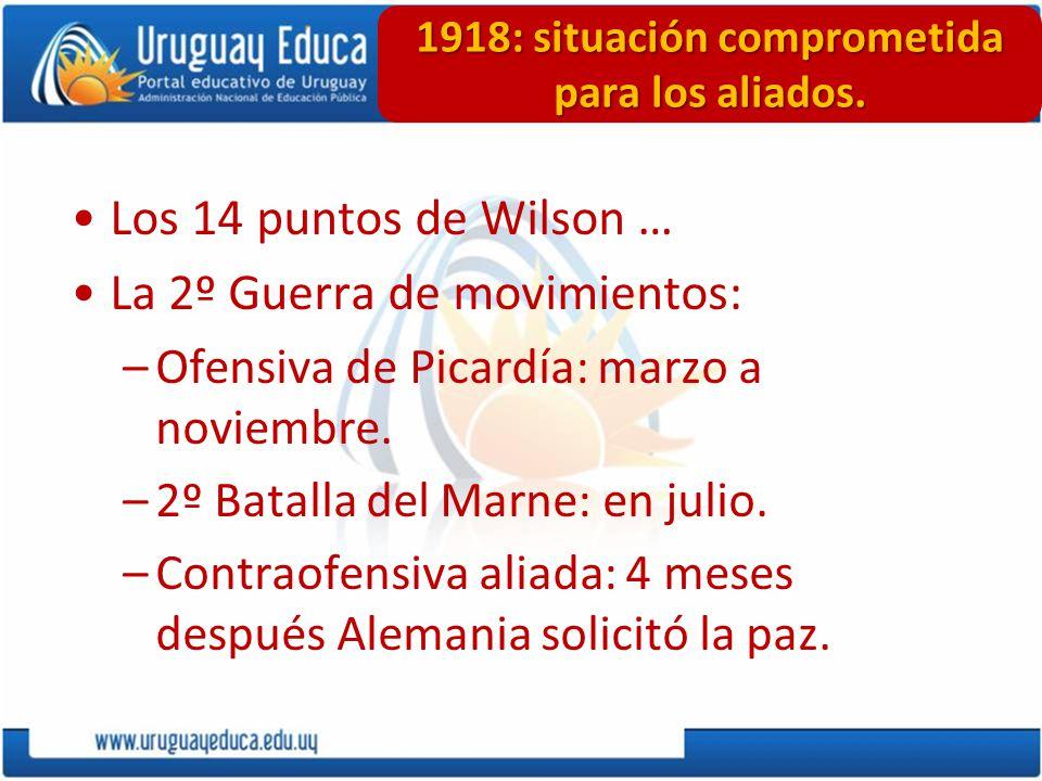 1918: situación comprometida para los aliados. Los 14 puntos de Wilson … La 2º Guerra de movimientos: –Ofensiva de Picardía: marzo a noviembre. –2º Ba