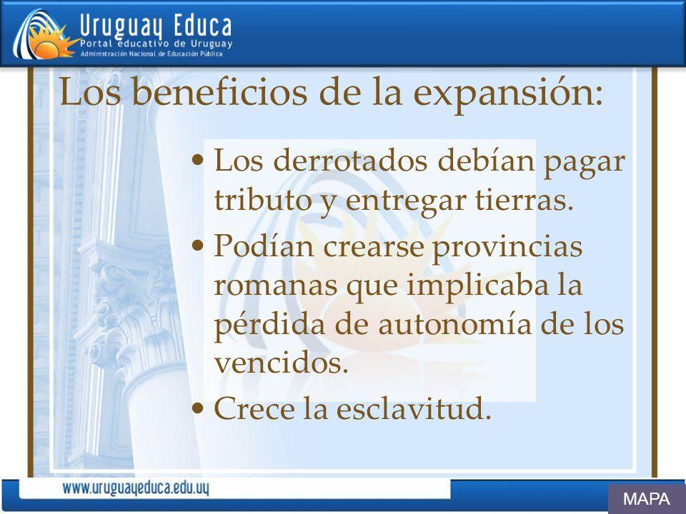 Los beneficios de la expansión: Los derrotados debían pagar tributo y entregar tierras. Podían crearse provincias romanas que implicaba la pérdida de