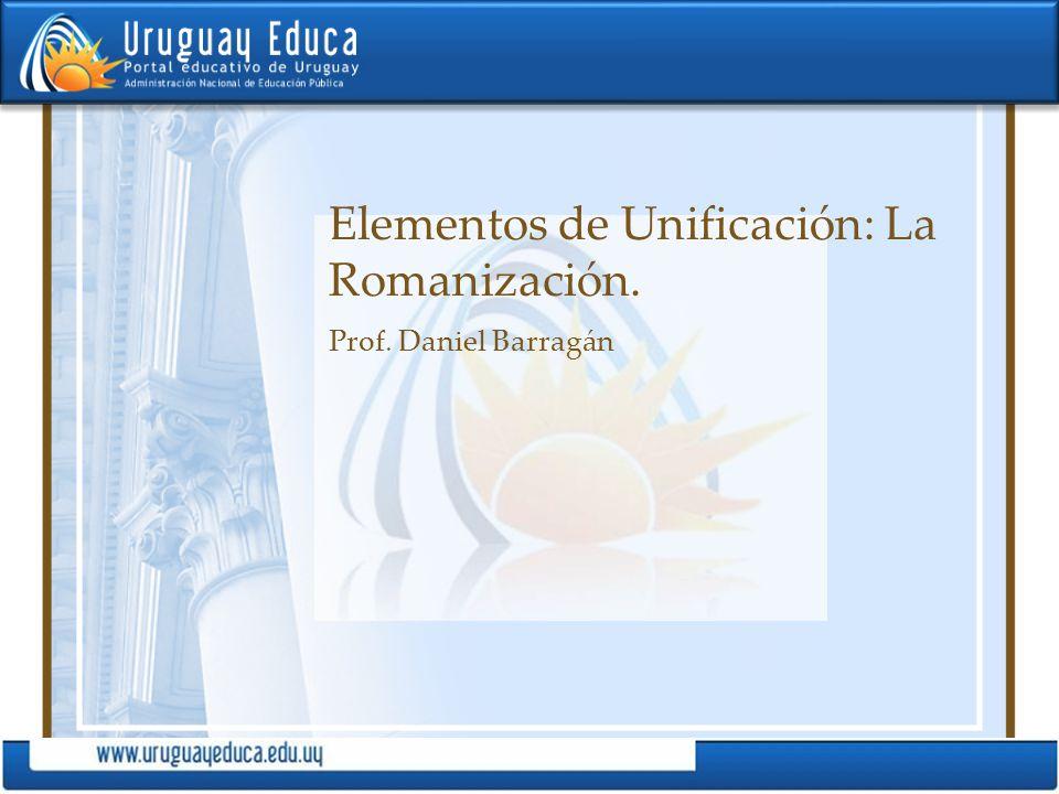 Elementos de Unificación: La Romanización. Prof. Daniel Barragán
