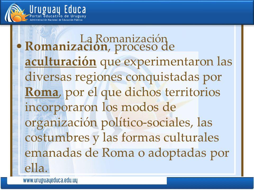 La Romanización Romanización, proceso de aculturación que experimentaron las diversas regiones conquistadas por Roma, por el que dichos territorios in