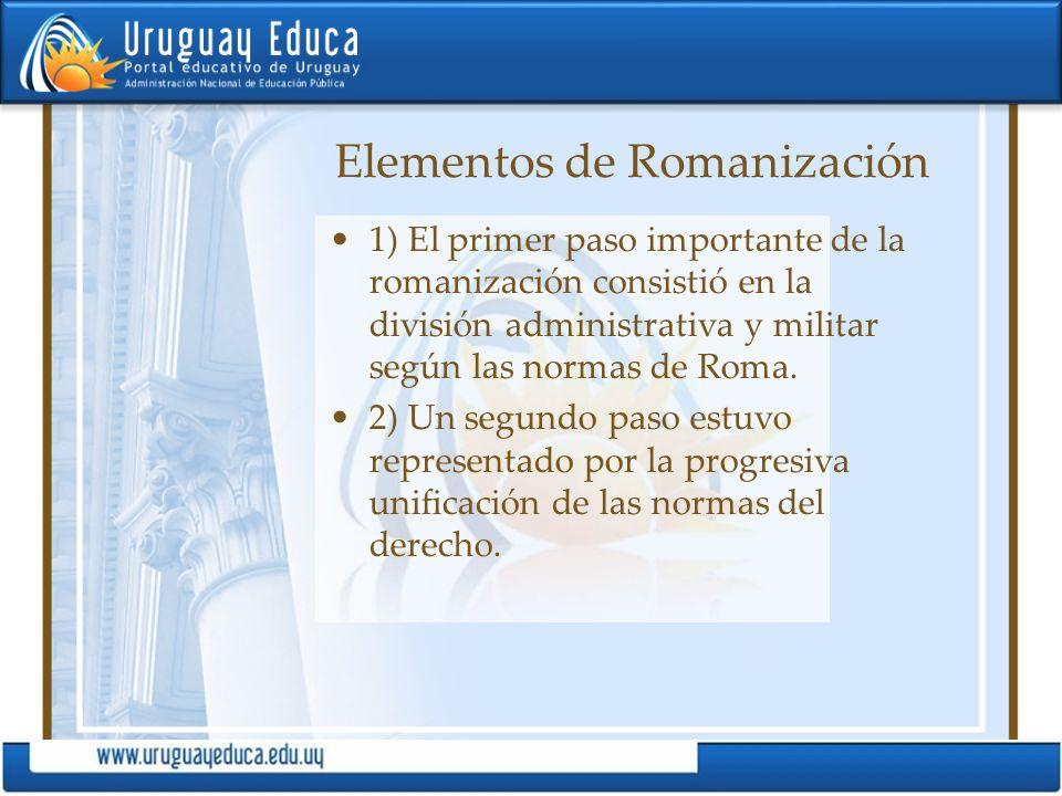 Elementos de Romanización 1) El primer paso importante de la romanización consistió en la división administrativa y militar según las normas de Roma.