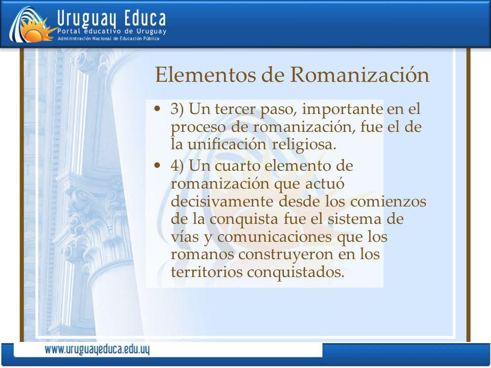 Elementos de Romanización 3) Un tercer paso, importante en el proceso de romanización, fue el de la unificación religiosa. 4) Un cuarto elemento de ro