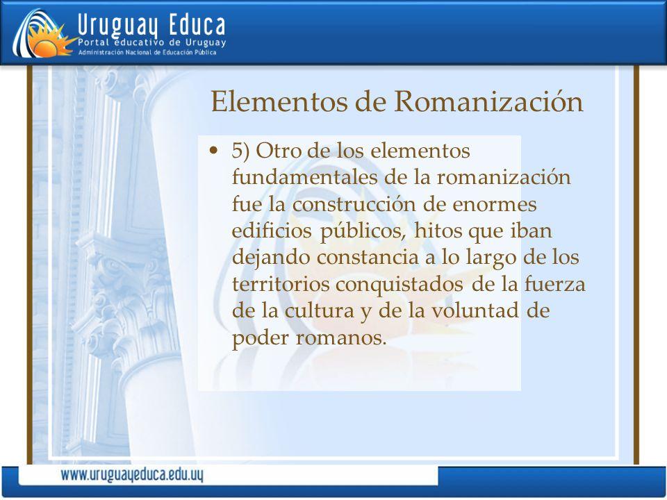 Elementos de Romanización 5) Otro de los elementos fundamentales de la romanización fue la construcción de enormes edificios públicos, hitos que iban