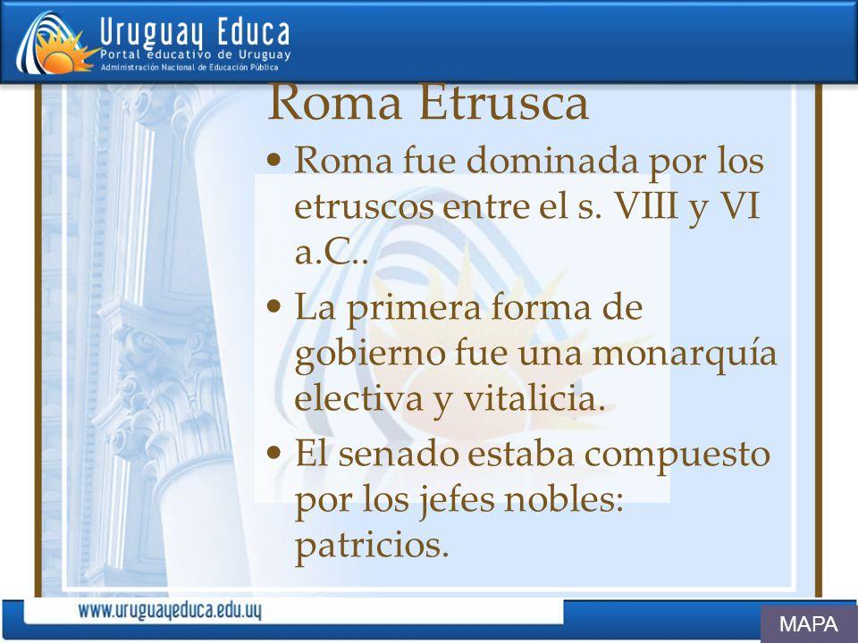 Roma Etrusca Roma fue dominada por los etruscos entre el s. VIII y VI a.C.. La primera forma de gobierno fue una monarquía electiva y vitalicia. El se
