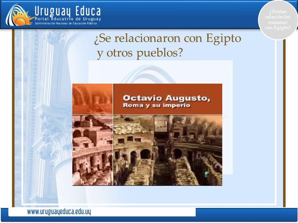 ¿Se relacionaron con Egipto y otros pueblos? ¿Tenían relación los romanos con Egipto?